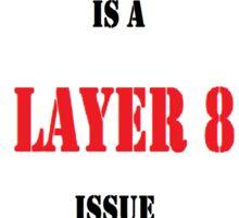 Layer 8 Issue Sticker