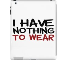 I Have Nothing To Wear Funny T shirt Title Clothes Cool Sarcastic Joke iPad Case/Skin