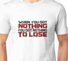 Beautiful Inspirational Quotes Nothing To Lose Unisex T-Shirt