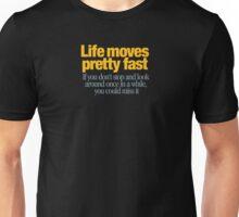 Ferris Bueller - Life moves pretty fast Unisex T-Shirt