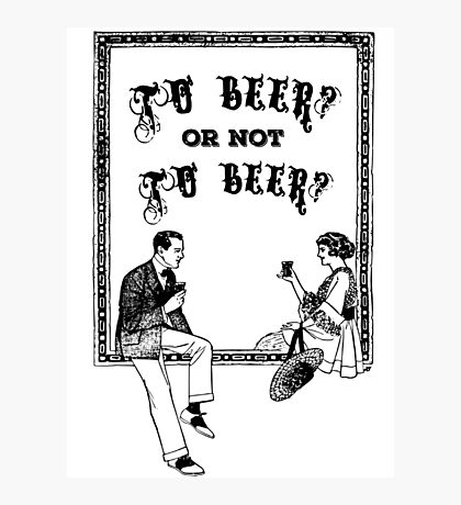 To Be Or Not To be Shakespeare Beer Funny Drinking Quotes Photographic Print