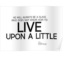 know how to live upon a little - horace Poster