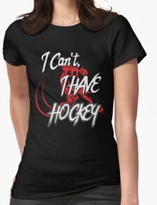 I Cant, I Have Hockey,Hockey Lovers,Gifts Funny For Mom,Dad,Women,Men Womens Fitted T-Shirt