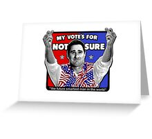 MY VOTE'S FOR NOT SURE - the future smartest man in the world - Idiocracy US Presidental Candidate Greeting Card