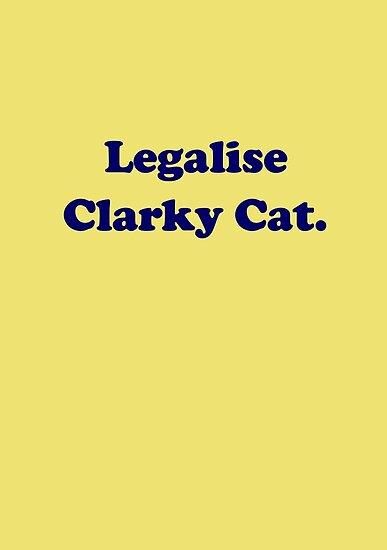Legalise Clarky Cat by jezkemp