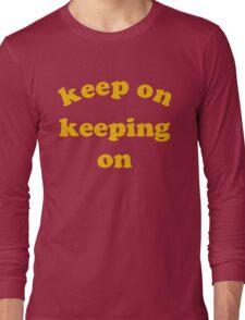 Keep on Keeping On Long Sleeve T-Shirt