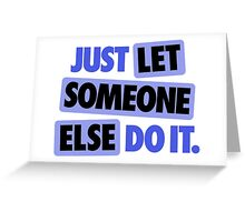 Just let someone else do it. Greeting Card