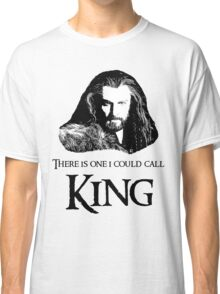 """""""There Is One I Could Call King."""" Classic T-Shirt"""