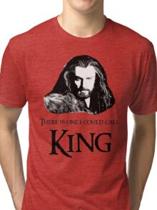 """There Is One I Could Call King."" Tri-blend T-Shirt"