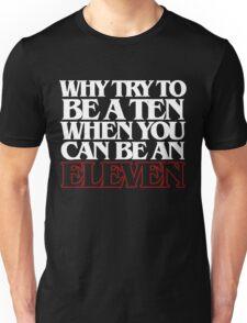 Be an Eleven Unisex T-Shirt