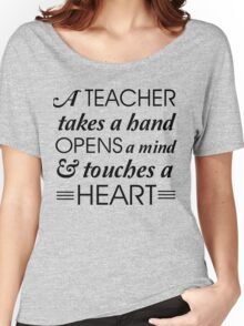 A teacher takes a hand opens a mind and touches a heart Women's Relaxed Fit T-Shirt