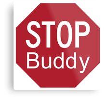 STOP Buddy - the Canadian Stop Sign Metal Print