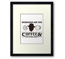 Mornings are for Coffee & Contemplation Framed Print