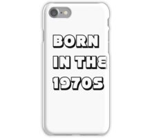 Born in the 1970s iPhone Case/Skin
