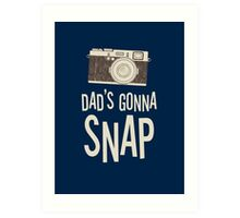 Dad's Gonna Snap Art Print