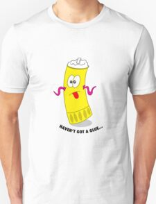 haven't got a glue Unisex T-Shirt