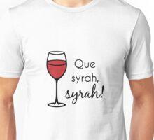 Que Syrah, Syrah! Unisex T-Shirt
