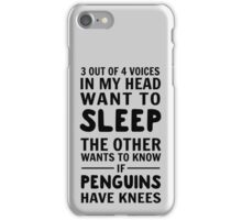 3 out of 4 voices in my head want to sleep. The other wants to know if penguins have knees iPhone Case/Skin