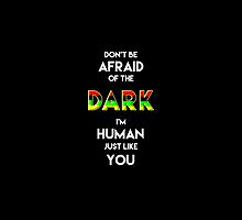 Don't Be Afraid of the Dark -- I'm Human Just Like You by Samuel Sheats