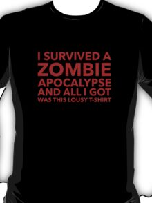 I Survived A Zombie Apocalypse And All I Got Was This Lousy T-Shirt T-Shirt