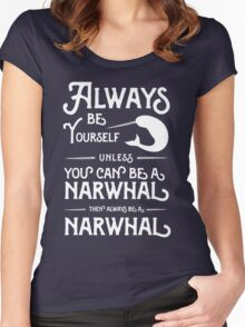 Always be yourself unless you can be a narwhal then always be a narwhal  Women's Fitted Scoop T-Shirt