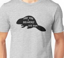Are you a beaver? cause dam Unisex T-Shirt