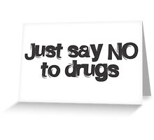 just say no to drugs Greeting Card