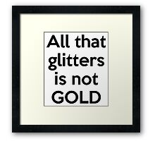 All that glitters is not GOLD Framed Print