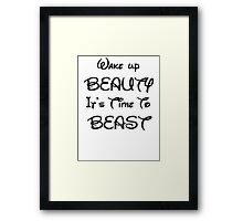 Wake up beauty it's time to beast Framed Print