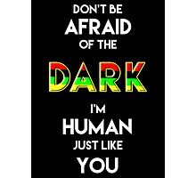 Don't Be Afraid of the Dark -- I'm Human Just Like You Photographic Print