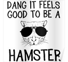 Dang it feels good to be a hamster Poster