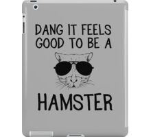 Dang it feels good to be a hamster iPad Case/Skin
