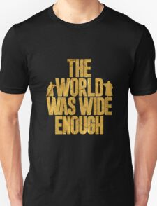 The World Was Wide Enough Unisex T-Shirt