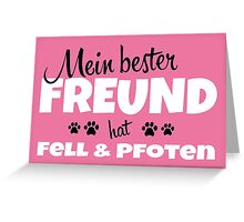 Mein bester Freund hat Fell & Pfoten Greeting Card