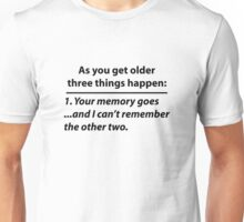As you get older three things happen (Funny Old-Age Quote) Unisex T-Shirt