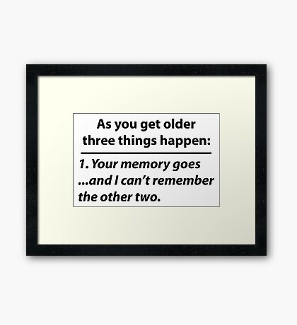 As you get older three things happen (Funny Old-Age Quote) Framed Print
