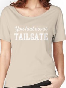 You had me at tailgate Women's Relaxed Fit T-Shirt