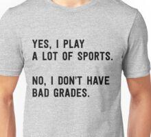 Yes, I play a lot of sports. No I don't have bad grades Unisex T-Shirt
