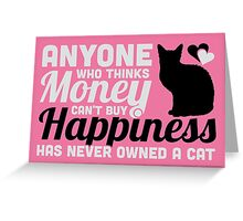 Money can't buy happiness? You never owned a cat! Greeting Card