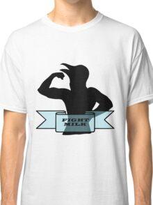 Fight Milk Classic T-Shirt