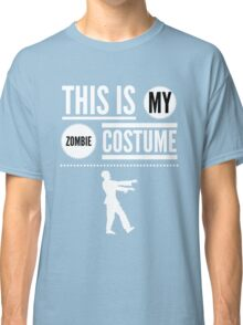 Funny Halloween TShirt Hoodie Costume This is my Zombie Costume Classic T-Shirt