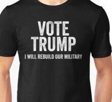 Vote Trump I Will Rebuild Our Military Unisex T-Shirt