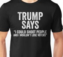 Trump Says I Could Shoot People Unisex T-Shirt