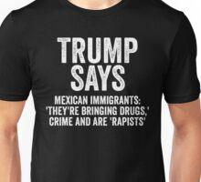 Trump Says Mexican Immigrants Unisex T-Shirt