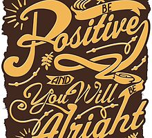 Be Positive And You'll Be Alright by papabuju