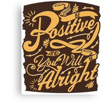 Be Positive And You'll Be Alright Canvas Print