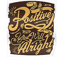 Be Positive And You'll Be Alright Poster