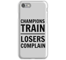 Champions train. Losers complain iPhone Case/Skin
