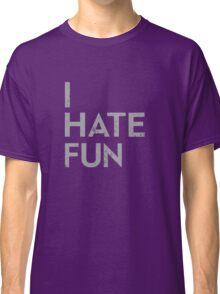 I Hate Fun Classic T-Shirt