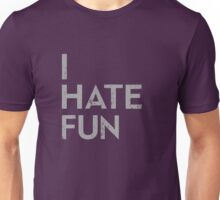 I Hate Fun Unisex T-Shirt